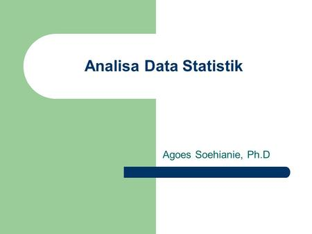 Analisa Data Statistik Agoes Soehianie, Ph.D. Chap-1.