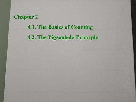 Chapter 2 4.1. The Basics of Counting 4.2. The Pigeonhole Principle.