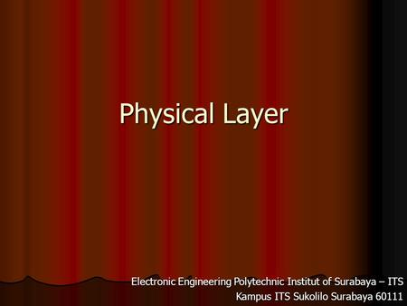 Physical Layer Electronic Engineering Polytechnic Institut of Surabaya – ITS Kampus ITS Sukolilo Surabaya 60111.