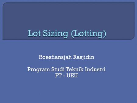 Roesfiansjah Rasjidin Program Studi Teknik Industri FT - UEU.
