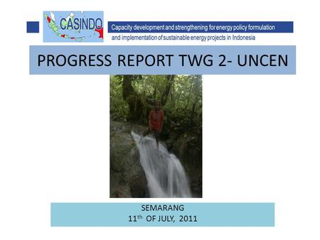 PROGRESS REPORT TWG 2- UNCEN SEMARANG 11 th OF JULY, 2011.