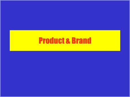 Product & Brand. Definitions Product –Anything offered to a market for attention, acquisition, use, or consumption that might satisfy a need or want.