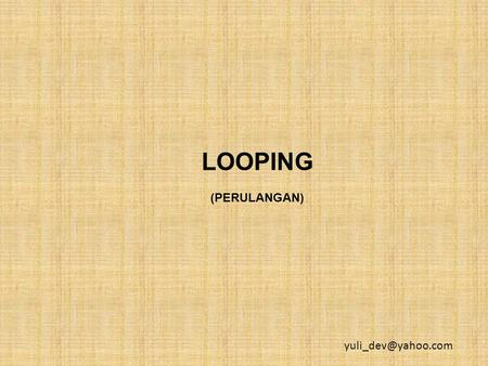 LOOPING (PERULANGAN) Macam-macam looping For While Do while.