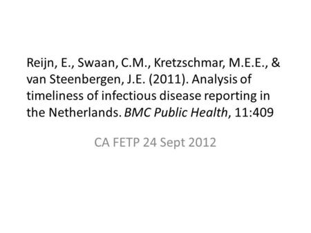 Reijn, E., Swaan, C.M., Kretzschmar, M.E.E., & van Steenbergen, J.E. (2011). Analysis of timeliness of infectious disease reporting in the Netherlands.