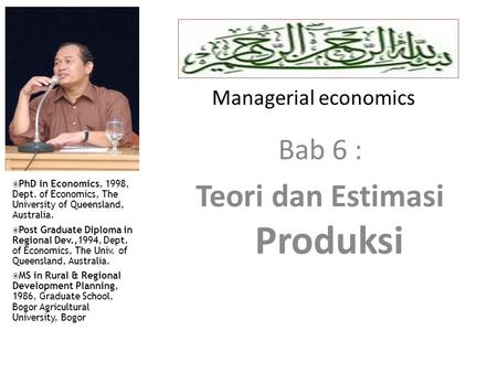 Managerial economics Lecturer : Muchdie, PhD in Economics  PhD in Economics, 1998, Dept. of Economics, The University of Queensland, Australia.  Post.