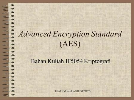 Rinaldi Munir/Prodi IF/STEI ITB Advanced Encryption Standard (AES) Bahan Kuliah IF5054 Kriptografi.