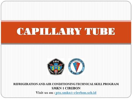 REFRIGERATION AND AIR CONDITIONING TECHNICAL SKILL PROGRAM SMKN 1 CIREBON Visit us on : ptu.smkn1-cirebon.sch.id.