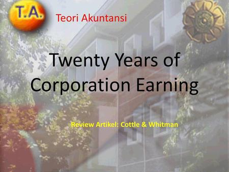 Twenty Years of Corporation Earning Teori Akuntansi Review Artikel: Cottle & Whitman.