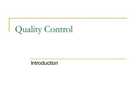 Quality Control Introduction.