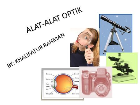 ALAT-ALAT OPTIK BY: KHALIFATUR RAHMAN.