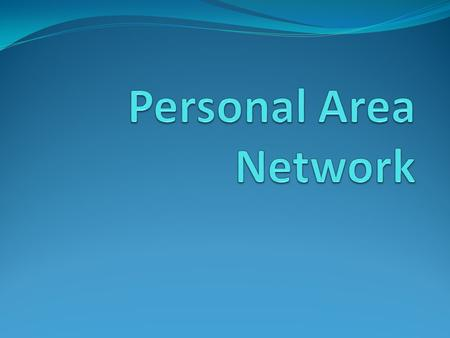 Personal Area Network.