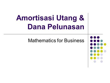 Amortisasi Utang & Dana Pelunasan Mathematics for Business.