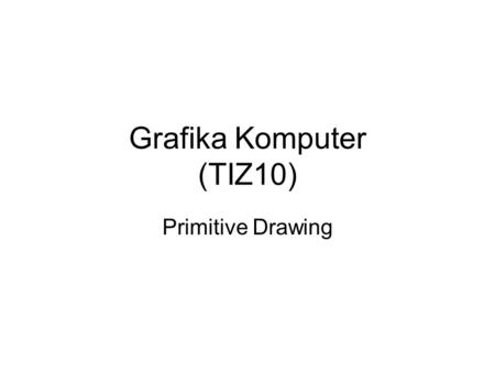 Grafika Komputer (TIZ10) Primitive Drawing. Koordinat Canvas Delphi.