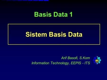 Arif Basofi, S.Kom Information Technology, EEPIS - ITS Basis Data 1 Sistem Basis Data.