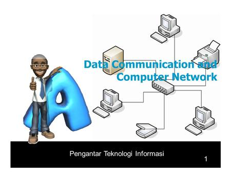 DataCommunication and ComputerNetwork 1 Pengantar Teknologi Informasi.