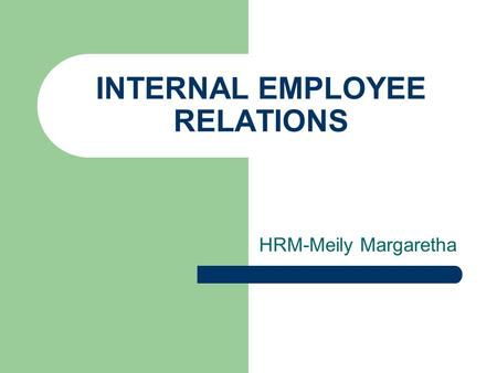 INTERNAL EMPLOYEE RELATIONS HRM-Meily Margaretha.