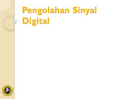 Pengolahan Sinyal Digital. Frequency Translate Digital Filter 512 Point FFT Frequency Translate Digital Filter 1024 Point FFT x(n) X(f) Dedicated hardware.