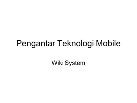 Pengantar Teknologi Mobile Wiki System. Mass Collaboration What is the largest volunteer mass collaboration project in the history of humankind?