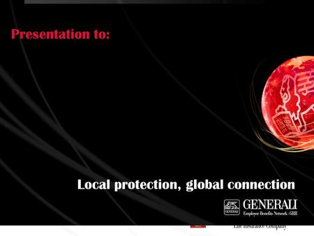 Local protection, global connection Presentation to:
