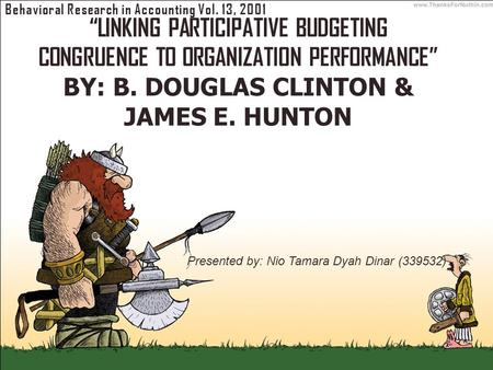 "1 ""LINKING PARTICIPATIVE BUDGETING CONGRUENCE TO ORGANIZATION PERFORMANCE"" BY: B. DOUGLAS CLINTON & JAMES E. HUNTON Behavioral Research in Accounting Vol."