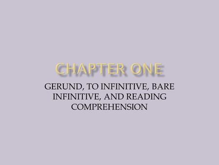 GERUND, TO INFINITIVE, BARE INFINITIVE, AND READING COMPREHENSION.