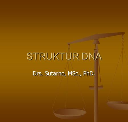 STRUKTUR DNA Drs. Sutarno, MSc., PhD..