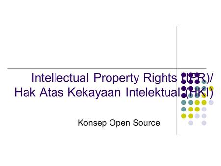 Intellectual Property Rights (IPR)/ Hak Atas Kekayaan Intelektual (HKI) Konsep Open Source.