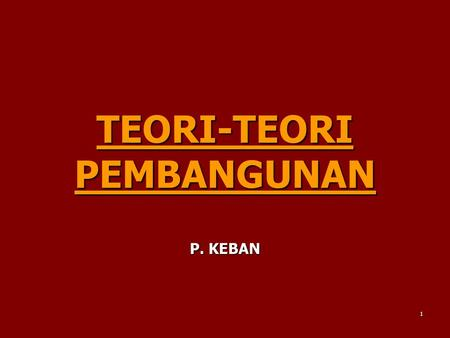 1 TEORI-TEORI PEMBANGUNAN P. KEBAN. THE CONSERVATIVE TRADITION THEORIES OF MODERNIZATION SOCIOLOGICAL: COMTE, MOORE, SPENCER, DURKHEIM, PARSONS POLITICAL: