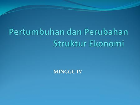 MINGGU IV. Definisi Pembangunan Dan Pertumbuhan Pembangunan Ekonomi (Economic Development) Definisi Baldwin-Meier Economic Development is a process whereby.