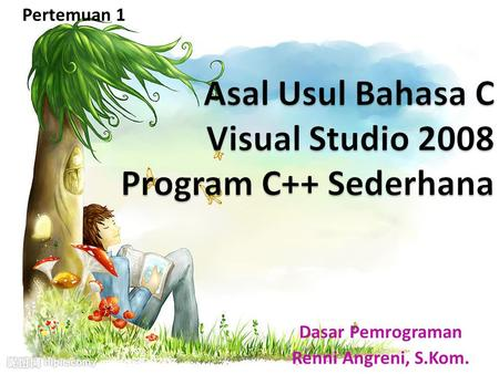 Asal Usul Bahasa C Visual Studio 2008 Program C++ Sederhana