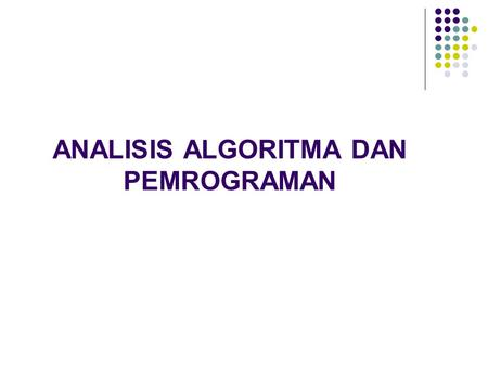 ANALISIS ALGORITMA DAN PEMROGRAMAN.  Anany Levitin, Introduction to the Design & Analysis of Algorithms, Addison-Wesley, 2003.  Enem, S. Graph Algorithms,