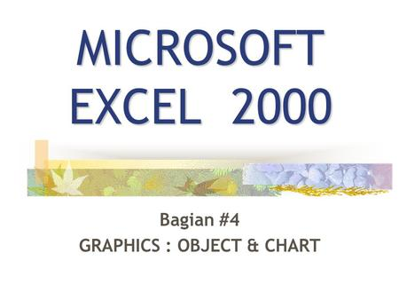 MICROSOFT EXCEL 2000 Bagian #4 GRAPHICS : OBJECT & CHART.