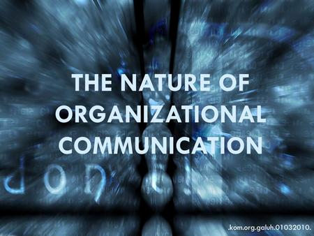 THE NATURE OF ORGANIZATIONAL COMMUNICATION.kom.org.galuh.01032010.