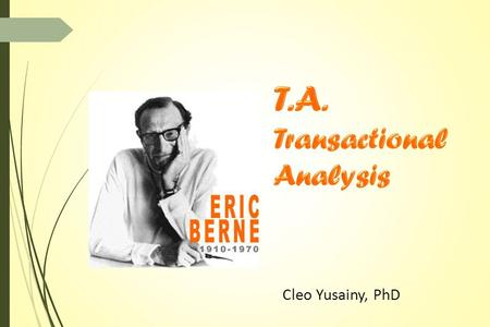 T.A. Transactional Analysis Cleo Yusainy, PhD.