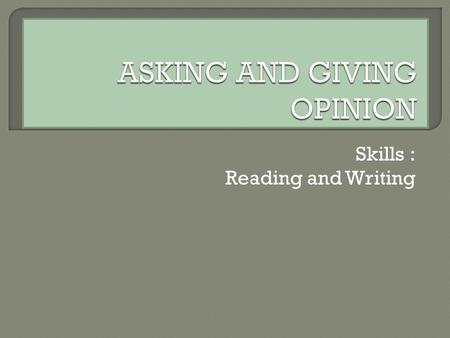 Skills : Reading and Writing 1. Completing dialogue. 2. Make a simple dialogue of asking and giving opinion.