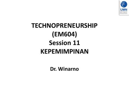 TECHNOPRENEURSHIP (EM604) Session 11 KEPEMIMPINAN