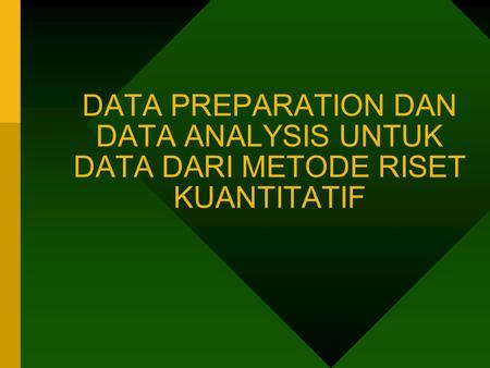 DATA PREPARATION DAN DATA ANALYSIS UNTUK DATA DARI METODE RISET KUANTITATIF.