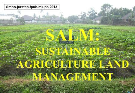 1 SALM: SUSTAINABLE AGRICULTURE LAND MANAGEMENT Smno.jurstnh.fpub-mk.pb.2013.