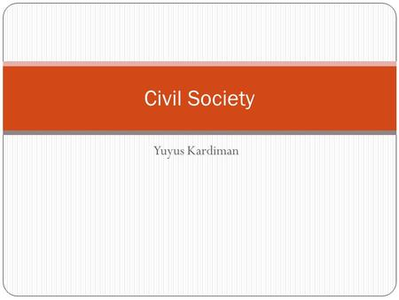 Yuyus Kardiman Civil Society. Prinsif Pokok Pluralis Tolerans Human Right Democracy.