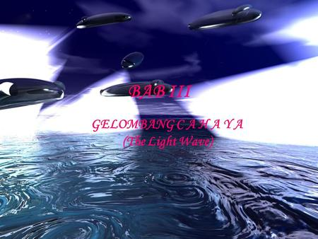 GELOMBANG C A H A Y A (The Light Wave)