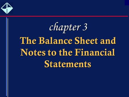 1 TheBalanceSheetand NotestotheFinancial Statements The Balance Sheet and Notes to the Financial Statements chapter 3.