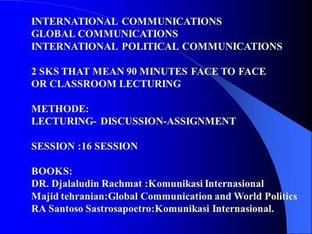 INTERNATIONAL COMMUNICATIONS GLOBAL COMMUNICATIONS INTERNATIONAL POLITICAL COMMUNICATIONS 2 SKS THAT MEAN 90 MINUTES FACE TO FACE OR CLASSROOM LECTURING.
