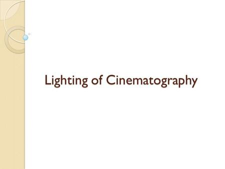 Lighting of Cinematography