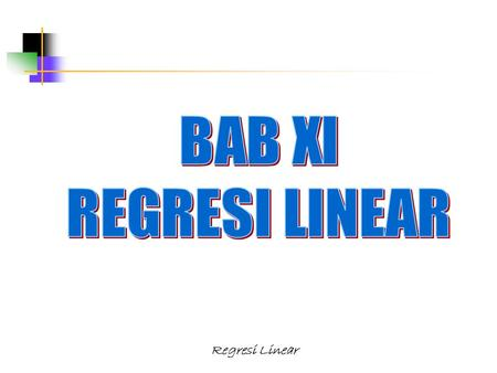 BAB XI REGRESI LINEAR Regresi Linear.