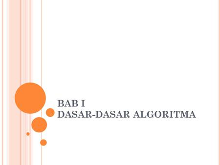 "BAB I DASAR-DASAR ALGORITMA. ALGORITMA An algorithm is ""a precise rule (or set of rules) specifying how to solve some problem."" (thefreedictionary.com)"