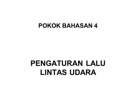 POKOK BAHASAN 4 PENGATURAN LALU LINTAS UDARA. Peraturan Penerbangan IFR - instrument flight rules (ATC controlled flights) VFR - visual flight rules (>