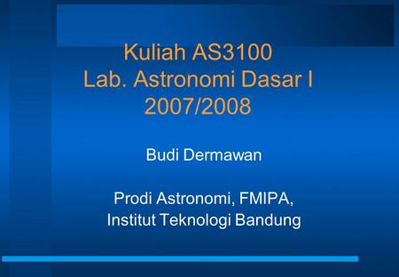 Kuliah AS3100 Lab. Astronomi Dasar I 2007/2008