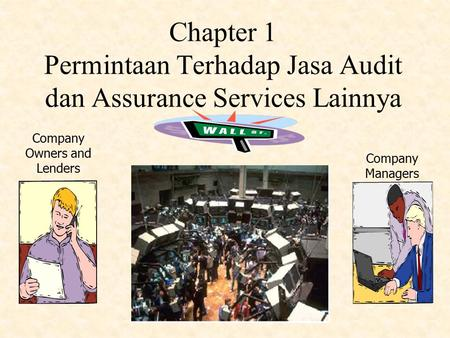 Chapter 1 Permintaan Terhadap Jasa Audit dan Assurance Services Lainnya Company Owners and Lenders Company Managers.