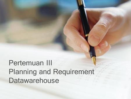 Pertemuan III Planning and Requirement Datawarehouse.