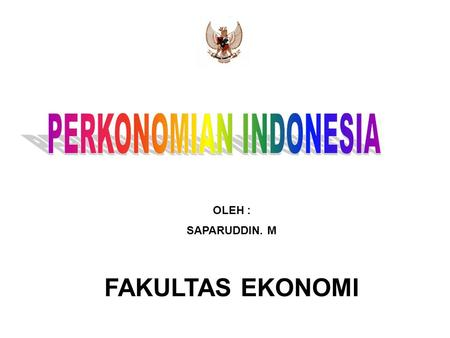OLEH : SAPARUDDIN. M FAKULTAS EKONOMI. Why study Perekonomian Indonesia? 1.Moral and ethical reasons  Poverty is unfair  Inequality is unfair (at least.